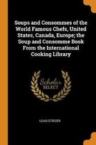 Soups and Consommes of the World Famous Chefs, United States, Canada, Europe; The Soup and Consomme Book from the International Cooking Library