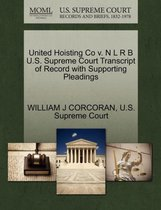 United Hoisting Co V. N L R B U.S. Supreme Court Transcript of Record with Supporting Pleadings