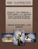 Robert H. Cain, Petitioner, V. United States. U.S. Supreme Court Transcript of Record with Supporting Pleadings