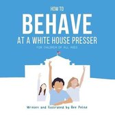 How to Behave at a White House Presser