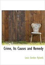 Crime, Its Causes and Remedy