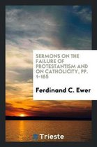 Sermons on the Failure of Protestantism and on Catholicity, Pp. 1-165