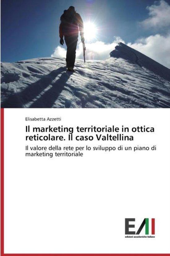 Il Marketing Territoriale in Ottica Reticolare. Il Caso Valtellina
