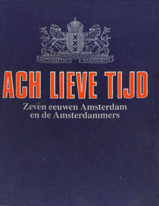 Ach lieve tijd: Zeven eeuwen Amsterdam en de Amsterdammers. Compleet - Onbekend   Fthsonline.com