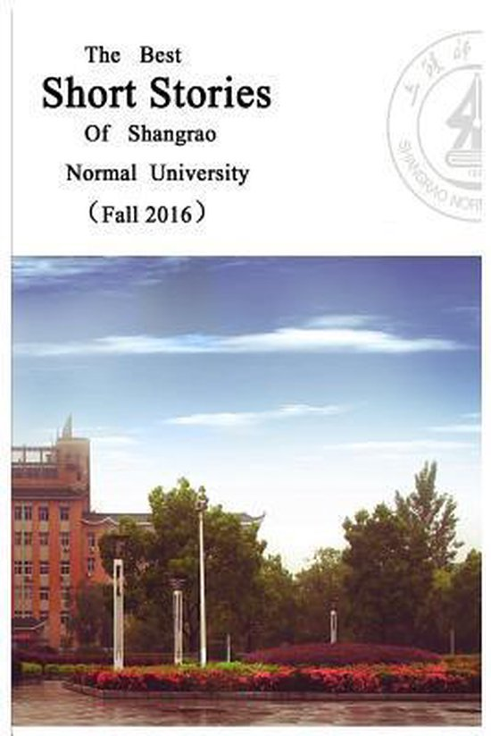 The Best Short Stories of Shangrao Normal University (Fall 2016)