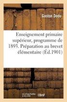 Enseignement primaire superieur, programme de 1893. Preparation au brevet elementaire