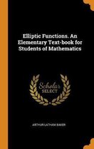 Elliptic Functions. an Elementary Text-Book for Students of Mathematics