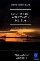 Love Is Not What You Believe
