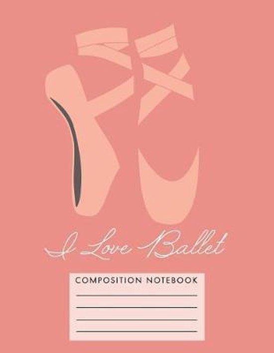 I Love Ballet Composition Notebook