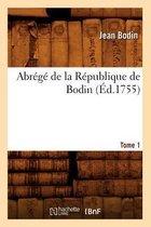 Abr�g� de la R�publique de Bodin. Tome 1 (�d.1755)