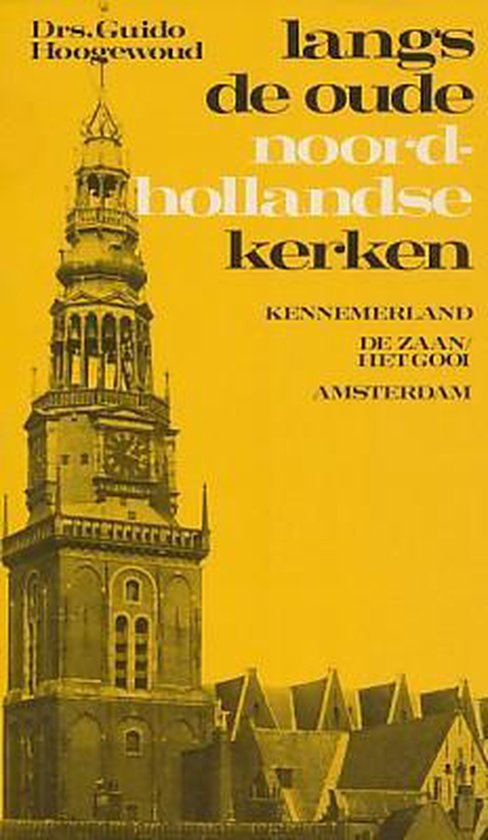 Langs de oude Noord-Hollandse kerken 2. Kennemerland, de Zaan, het Gooi, Amsterdam - Hoogewoud pdf epub
