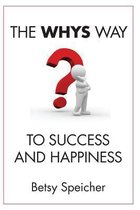 The Whys Way to Success and Happiness