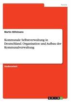 Kommunale Selbstverwaltung in Deutschland. Organisation und Aufbau der Kommunalverwaltung