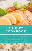 Omslag 5:2 Diet Cookbook: 5:2 Diet Recipes to Lose Weight Naturally, Burn Fat, Transform Your Body & Increase Vitality
