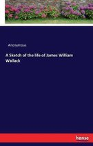 A Sketch of the life of James William Wallack