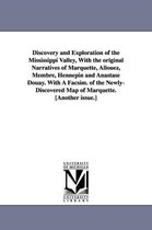 Discovery and Exploration of the Mississippi Valley, with the Original Narratives of Marquette, Allouez, Membre, Hennepin and Anastase Douay. with A F
