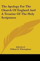 The Apology for the Church of England and a Treatise of the Holy Scriptures