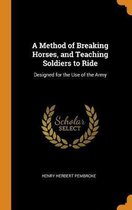 A Method of Breaking Horses, and Teaching Soldiers to Ride
