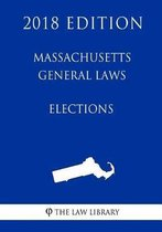 Massachusetts General Laws - Elections (2018 Edition)