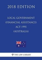 Local Government (Financial Assistance) ACT 1995 (Australia) (2018 Edition)
