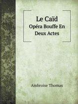 Le Caid Opera Bouffe En Deux Actes