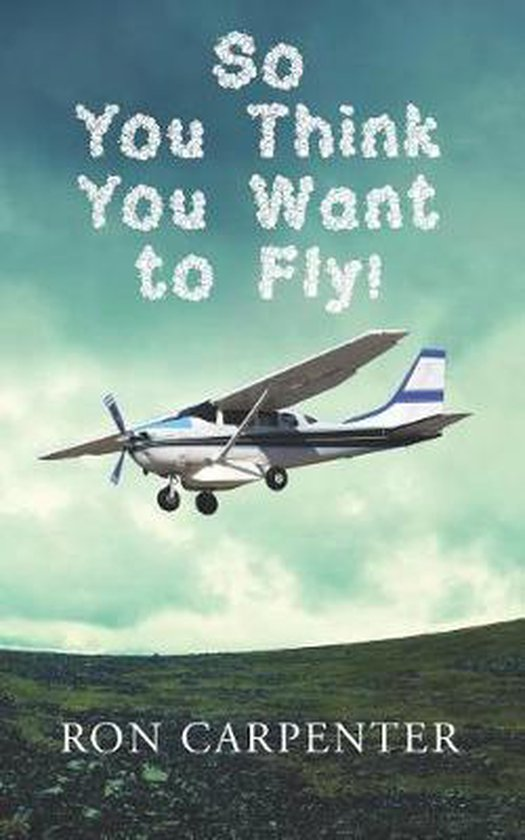 So You Think You Want to Fly!