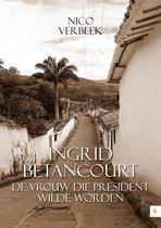 Ingrid Betancourt De vrouw die president wilde worden