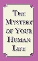 The Mystery of Your Human Life