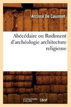 Abecedaire Ou Rudiment d'Archeologie Architecture Religieuse