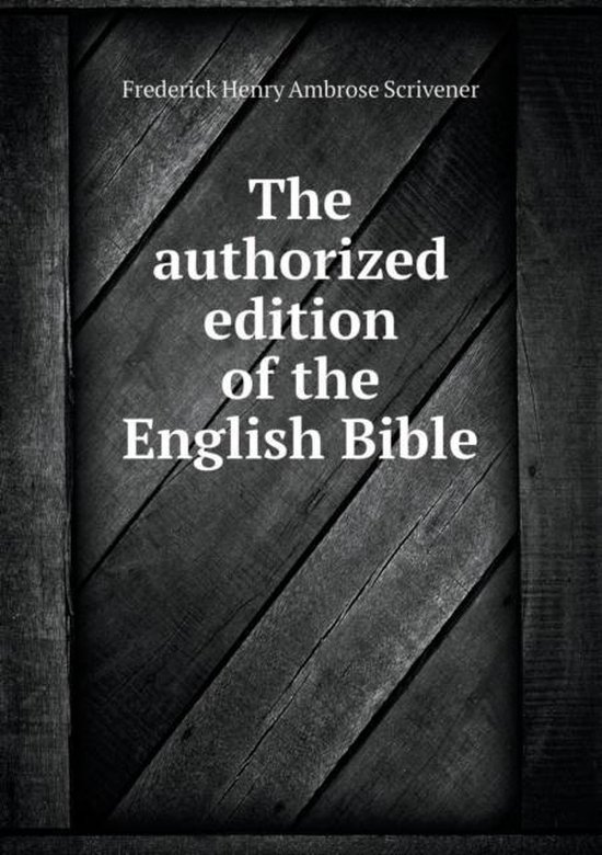 Boek cover The Authorized Edition of the English Bible van Frederick Henry Ambrose Scrivene (Paperback)