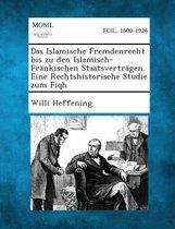 Das Islamische Fremdenrecht Bis Zu Den Islamisch-Frankischen Staatsvertragen. Eine Rechtshistorische Studie Zum Fiqh