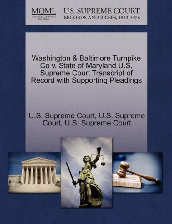 Washington & Baltimore Turnpike Co V. State of Maryland U.S. Supreme Court Transcript of Record with Supporting Pleadings