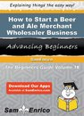 How to Start a Beer and Ale Merchant Wholesaler Business