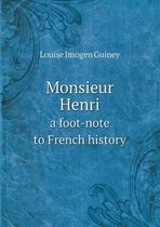 Monsieur Henri a Foot-Note to French History