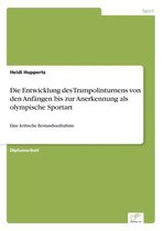 Die Entwicklung des Trampolinturnens von den Anfangen bis zur Anerkennung als olympische Sportart