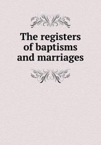 The Registers of Baptisms and Marriages