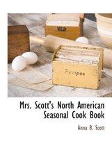 Mrs. Scott's North American Seasonal Cook Book