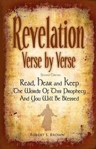 Revelation Verse by Verse, Second Edition Read, Hear and Keep the Words of This Prophecy and You Will Be Blessed
