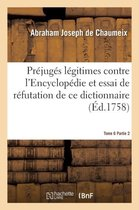 Prejuges legitimes contre l'Encyclopedie et essai de refutation de ce dictionnaire Tome 6 Partie 2