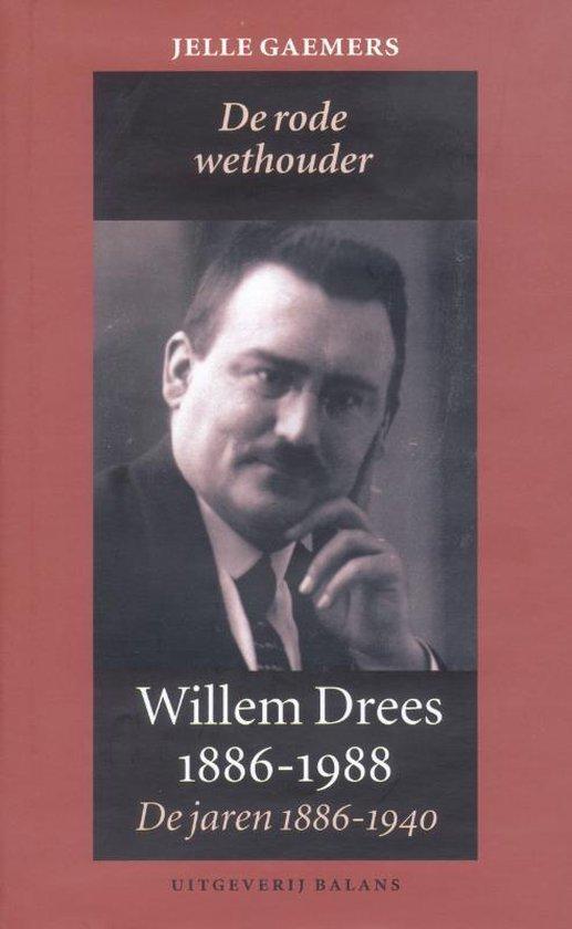 Willem Drees, de rode wethouder. De jaren 1886-1940 - J. Gaemers |