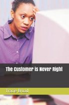 The Customer is Never Right