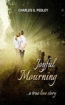 Joyful Mourning: A True Love Story