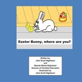 Easter Bunny, Where Are You?