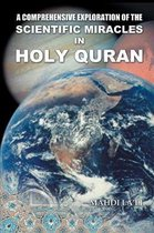 Comprehensive Exploration of the Scientific Miracles in Holy Quran