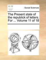 The Present State of the Republick of Letters. for ... Volume 11 of 18