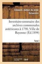 Inventaire-sommaire des archives communales anterieures a 1790. Ville de Bayonne