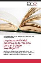 La Preparacion del Maestro En Formacion Para El Trabajo Investigativo