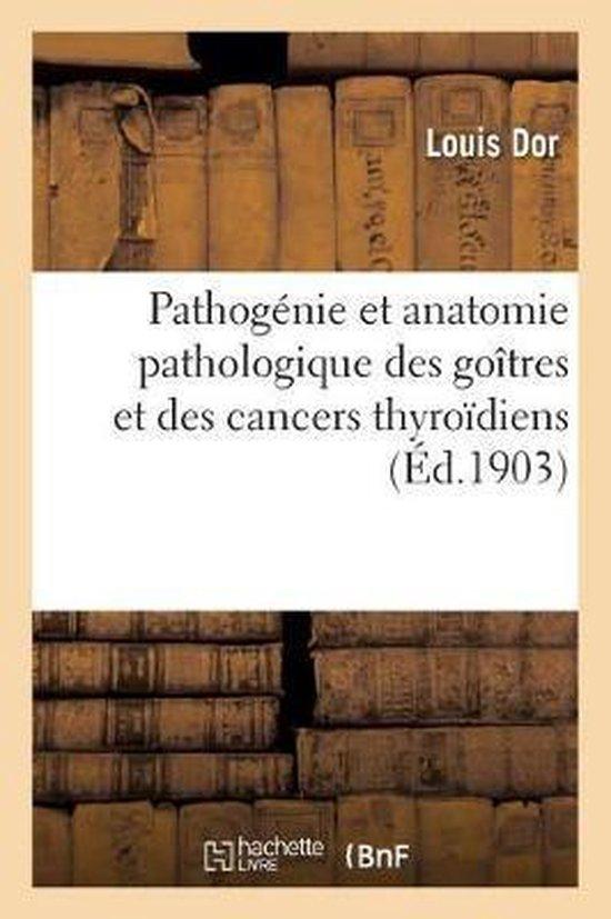 Pathogenie et anatomie pathologique des goitres et des cancers thyroidiens