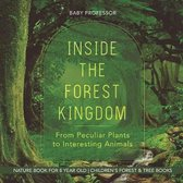 Inside the Forest Kingdom - From Peculiar Plants to Interesting Animals - Nature Book for 8 Year Old - Children's Forest & Tree Books