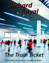 Omslag The Train Ticket - A Short Story About a Not - So - Everyday Encounter